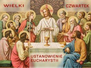Wielki Czwartek – Pamiątka Ustanowienia Sakramentów Eucharystii i Kapłaństwa